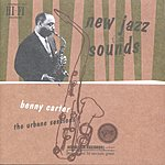 Benny Carter New Jazz Sounds: The Urbane Sessions