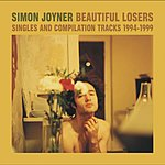 Simon Joyner Beautiful Losers: Singles & Compilation Tracks 1994-1999