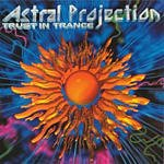 Astral Projection Trust In Trance Vol.3