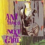 Ani DiFranco Not A Pretty Girl