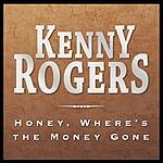 Kenny Rogers Honey, Where's The Money Gone (Single)