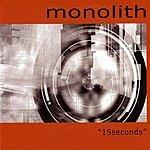 Monolith 15 Seconds