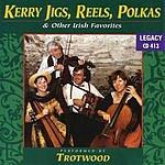 Trotwood Kerry Jigs Reels Polkas & Other Irish Favorites