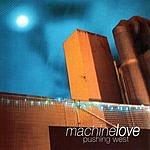 Machine Love Pushing West