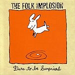 The Folk Implosion Dare To Be Surprised