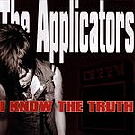 The Applicators I Know The Truth