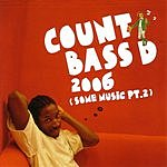 Count Bass D. 2006: Some Music, Pt.2