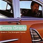 Dennis Grady Grace In The Strangest Places