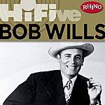 Bob Wills & His Texas Playboys Rhino Hi-Five: Bob Wills & His Texas Playboys