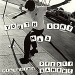 Youth Gone Mad Youth Gone Mad Feautring Dee Dee Ramone