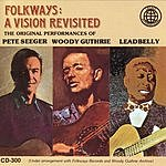 Leadbelly Folkways: A Vision Revisited - The Original Peformances Of Leadbelly, Woody Guthrie, Pete Seeger