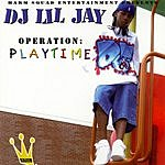 DJ Lil Jay Operation: Playtime