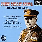John Philip Sousa The March King - John Philip Sousa Conducts His Own Marches And Other Favorites - An Historical Recording