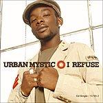 Urban Mystic I Refuse (Single)