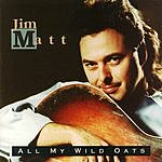 Jim Matt All My Wild Oats