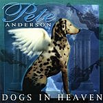 Pete Anderson Dogs In Heaven