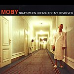 Moby That's When I Reach For My Revolver (4 Track Maxi-Single)