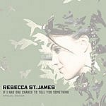 Rebecca St. James If I Had One Chance To Tell You Something