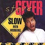 Steve Geyer Slow Men Working