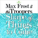 Max Frost & The Troopers Shape Of Things To Come