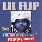 Lil' Flip The Takeover Part 2 (Screwed & Chopped) (Parental Advisory)