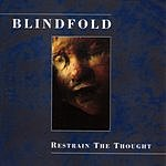 Blindfold Restrain The Thought