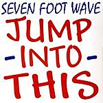 Seven Foot Wave Jump Into This (Single)
