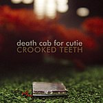 Death Cab For Cutie Crooked Teeth/World Shut Your Mouth