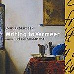 Louis Andriessen Writing To Vermeer
