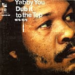 Yabby You Dub It To The Top 1976-1979