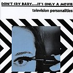 Television Personalities Don't Cry Baby….It's Only A Movie