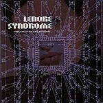 Lenore Syndrome Your Lips Taste Like Microchips
