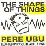 Pere Ubu The Shape Of Things (Live)