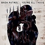 Snow Patrol You're All I Have (Single)