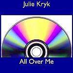 Julie Kryk All Over Me