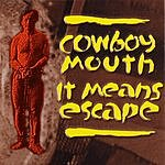 Cowboy Mouth It Means Escape