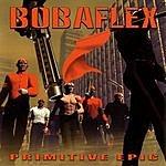 Bobaflex Primitive Epic