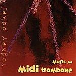 Rodney Oakes Music For MIDI Trombone