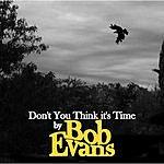 Bob Evans Don't You Think It's Time? (Single)