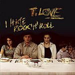 T-Love I Hate Rock'n'roll
