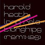 Harold Heath Long Relationships (Remixes)