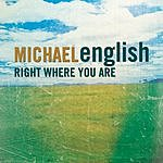 Michael English Right Where You Are (Single)