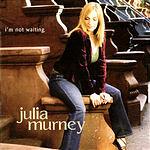 Julia Murney I'm Not Waiting