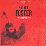 Radney Foster This World We Live In