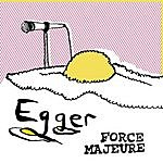 Egger Force Majeure