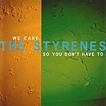 The Styrenes We Care So You Don't Have To