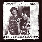 Guided By Voices King Shit And The Golden Boys (Parental Advisory)