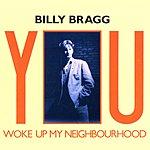Billy Bragg You Woke Up My Neighbourhood