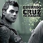 Eduardo Cruz Tu Manera (Single)