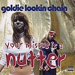 Goldie Lookin Chain Your Missus Is A Nutter  (Parental Advisory) (2 Track Single)